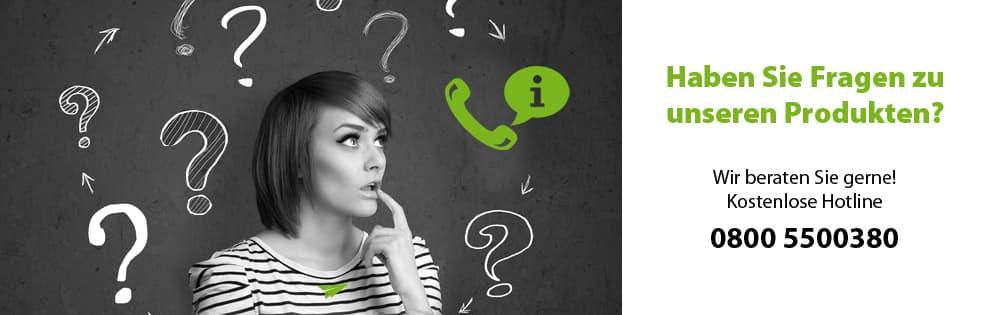 Haben Sie Fragen zu unseren Produkten? Wir beraten Sie gerne! Kostenlose Hotline 0800 5500380